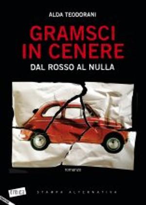 """Roma, sabato 3 dicembre Alda Teodorani presenta il suo libro """"Gramsci in Cenere"""""""