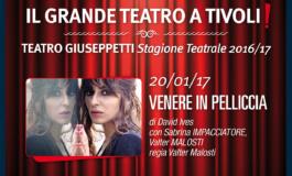 "Tivoli. Week-end di gran teatro: venerdì 20 ""Venere in pelliccia"", domenica 22 ""Pecore nere"""